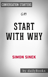 Start with Why: How Great Leaders Inspire Everyone to Take Action by Simon Sinek: Conversation Starters book
