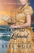 Trapped & Liberated - The Privateer's Bold Beloved (Bonus Novella) (#10 Love's Second Chance Series)