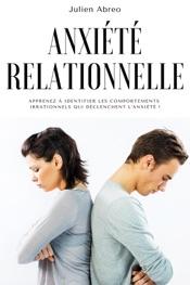 Download Anxiété relationnelle: Apprenez à identifier les comportements irrationnels qui déclenchent l'anxiété !