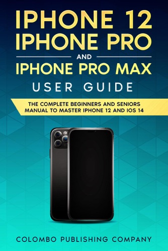 iPhone 12, iPhone Pro, and iPhone Pro Max User Guide E-Book Download