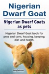 Nigerian Dwarf Goat Nigerian Dwarf Goats As Pets Nigerian Dwarf Goat Book For Pros And Cons Housing Keeping Diet And Health