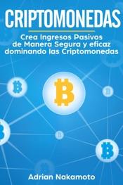 Download Criptomonedas: Crea Ingresos Pasivos de Manera Segura y eficaz dominando las Criptomonedas