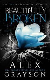 Beautifully Broken - Alex Grayson by  Alex Grayson PDF Download