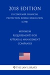 Minimum Requirements For Appraisal Management Companies US Consumer Financial Protection Bureau Regulation CFPB 2018 Edition