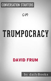 Trumpocracy The Corruption Of The American Republic By David Frum Conversation Starters