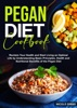 Pegan Diet Cookbook: Reclaim Your Health And Start Living An Optimal Life By Understanding Basic Principles, Health And Nutritional Benefits Of The Pegan Diet