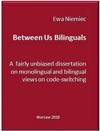 Between Us Bilinguals A Fairly Unbiased Dissertation On Monolingual And Bilingual Views On Code-switching