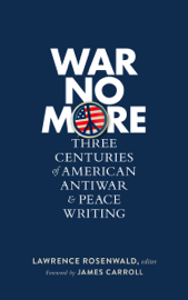 War No More: Three Centuries of American Antiwar & Peace Writing (LOA #278)