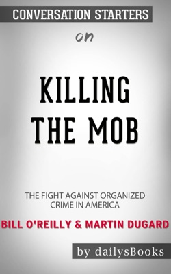 Killing the Mob: The Fight Against Organized Crime in America by Bill O'Reilly & Martin Dugard: Conversation Starters