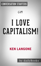 I LOVE CAPITALISM!: AN AMERICAN STORY BY KEN LANGONE: CONVERSATION STARTERS