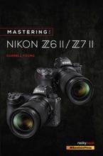 Mastering The Nikon Z6 II / Z7 II