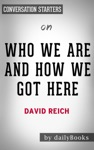 Who We Are And How We Got Here Ancient DNA And The New Science Of The Human Past By David Reich Conversation Starters