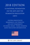 Uniform Administrative Requirements Cost Principles And Audit Requirements For Federal Awards - Federal Awarding Agency Regulatory Implementation US National Foundation On The Arts And The Humanities Regulation ARTS 2018 Edition