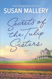 Secrets of the Tulip Sisters - Susan Mallery book summary