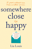 Download and Read Online Somewhere Close to Happy