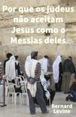 Por que os judeus não aceitam Jesus como o Messias deles Book Cover