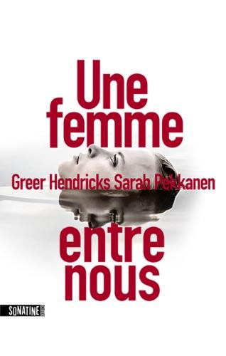 Une femme entre nous - Greer Hendricks & Sarah Pekkanen - Greer Hendricks & Sarah Pekkanen