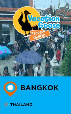Vacation Goose Travel Guide Bangkok Thailand - Francis Morgan book