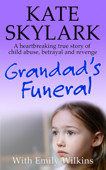 Grandad's Funeral: A Heartbreaking True Story of Child Abuse, Betrayal and Revenge