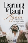 Learning To Laugh Again 7 Miraculous Signs In The Gospel Of John That Point To The Smiling Face Of Jesus