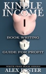 Kindle Income Book Writing Guide For Profit Write Free Book Series