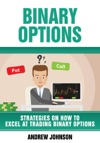Binary Options Strategies On How To Excel At Trading Binary Options