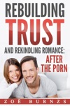 Rebuilding Trust And Rekindling Romance After The Porn