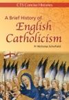 A Brief History Of English Catholicism