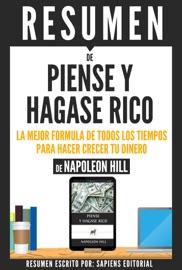 PIENSE Y HAGASE RICO: LA MEJOR FORMULA DE TODOS LOS TIEMPOS PARA HACER CRECER TU DINERO - RESUMEN DEL LIBRO DE NAPOLEON HILL