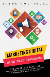 Marketing Digital: 7 Negocios Exitosos Online-Descubre estrategias para atraer clientes, ganar dinero y emprender por Internet Book Cover