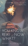 You Know Reiki Now What A Simple Guide To Self Healing