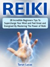 Reiki 28 Incredible Beginners Tips To Supercharge Your Mind And Feel Great And Energized By Mastering The Power Of Reiki