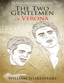 The Two Gentlemen Of Verona In Plain And Simple English A Modern Translation And The Original Version