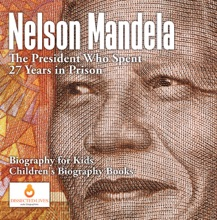 Nelson Mandela : The President Who Spent 27 Years In Prison - Biography For Kids  Children's Biography Books