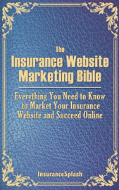 The Insurance Website Marketing Bible