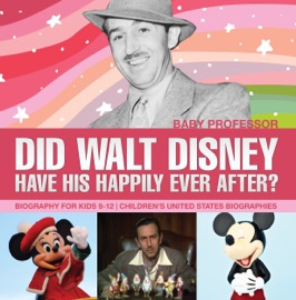 DID WALT DISNEY HAVE HIS HAPPILY EVER AFTER? BIOGRAPHY FOR KIDS 9-12  CHILDRENS UNITED STATES BIOGRAPHIES