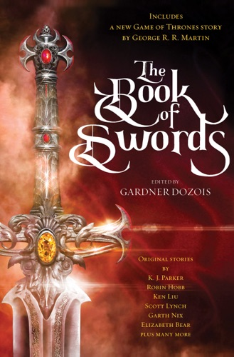 Gardner Dozois, George R.R. Martin, Robin Hobb, Scott Lynch & Garth Nix - The Book of Swords