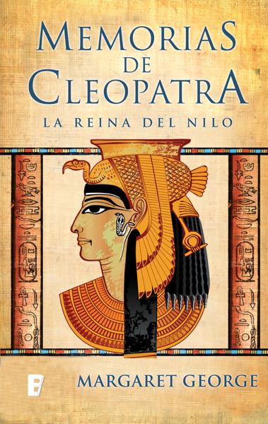 La Reina del Nilo (Memorias de Cleopatra 1) por Margaret George