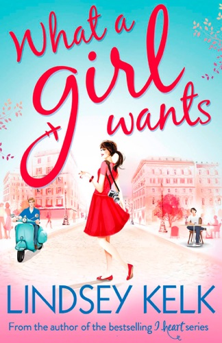 Lindsey Kelk - What a Girl Wants (Tess Brookes Series, Book 2)