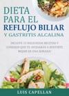Dieta Para El Reflujo Biliar Y Gastritis Alcalina - Incluye 15 Deliciosas Recetas Y Consejos Que Te Ayudarn A Sentirte Mejor En Una Semana