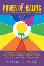 The Power Of Healing With Intuition And Positive Thinking