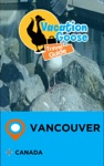 Vacation Goose Travel Guide Vancouver Canada