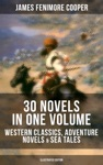 JAMES FENIMORE COOPER 30 Novels In One Volume - Western Classics Adventure Novels  Sea Tales Illustrated Edition