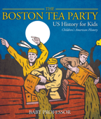 The Boston Tea Party - US History for Kids  Children's American History