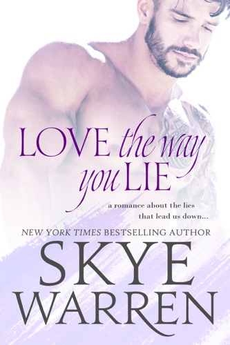Love the Way You Lie - Skye Warren - Skye Warren