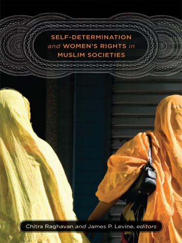 Chitra Raghavan, James P. Levine & Jeremy Travis - Self-Determination and Women's Rights in Muslim Societies