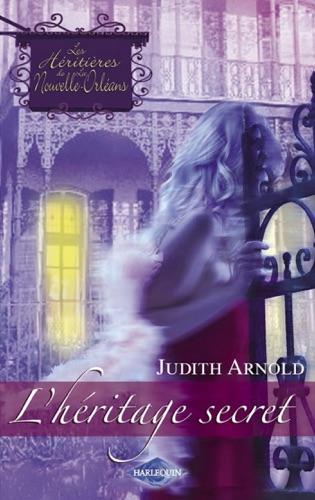 Judith Arnold - L'héritage secret (Saga Les Héritières de la Nouvelle-Orléans vol. 1)