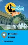 Vacation Goose Travel Guide Phnom Penh Cambodia