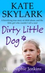 Dirty Little Dog A Horrifying True Story Of Child Abuse And The Little Girl Who Couldnt Tell A Soul