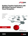 Building Cognitive Applications With IBM Watson Services Volume 3 Visual Recognition